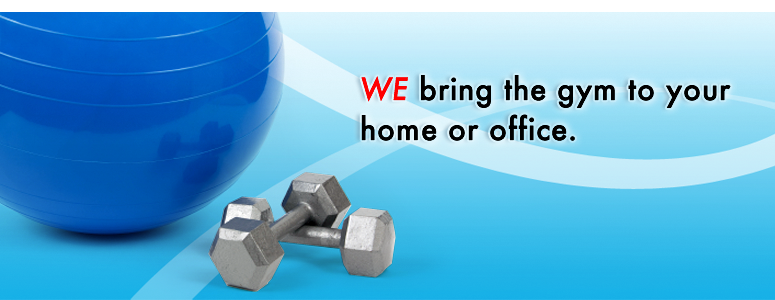 WE bring the gym to your home or office.